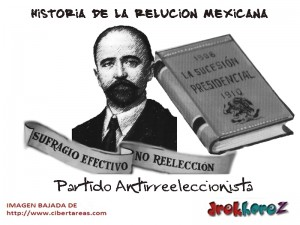 Partido Antirreeeleccionista -Historia de la Revolución Mexicana 0