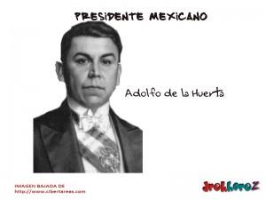 Adolfo de la Huerta – Presidente Mexicano 0
