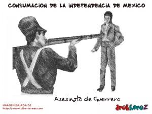 Asesinato de Guerrero – Consumación de la Independencia de Mexico 0