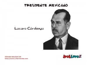 Lázaro Cárdenas – Presidente Mexicano 0