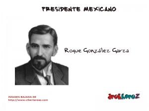 Roque González Garza – Presidente Mexicano 0