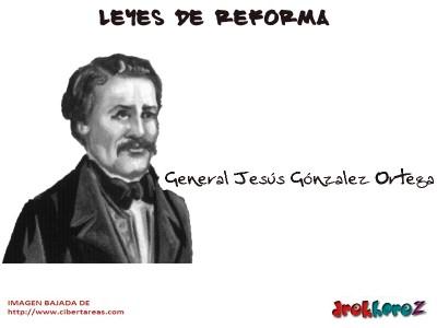 General Jesus Gonzalez Ortega-Leyes de Reforma