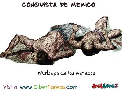 Matanza de los Aztecas-Conquista de Mexico