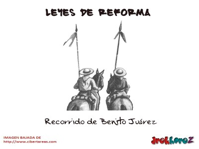 Recorrido de Benito Juarez-Leyes de Reforma