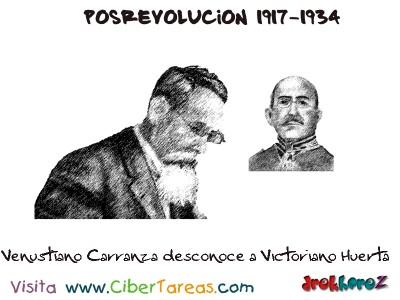 Venustiano Carranza desconoce a Victoriano Huerta-Posrevolucion 1917-1934