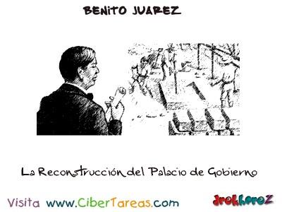 La Reconstrucción del Palacio de Gobierno-Benito Juarez