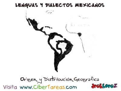 Origen  y Distribución Geografica-Lenguas y Dialectos Mexicanos