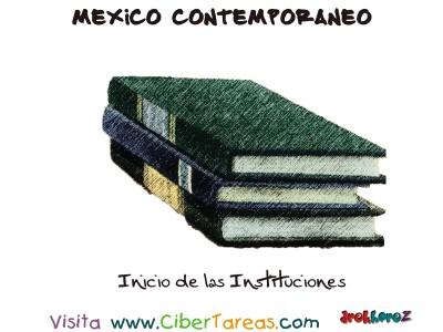 Inicio de las Instituciones - Mexico Contemporaneo