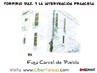 Fuga Carcel de Puebla - Porfirio Díaz y la Intervencion Francesa