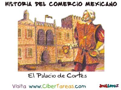 El Palacio de Cortes- Historia del Comercio Mexicano