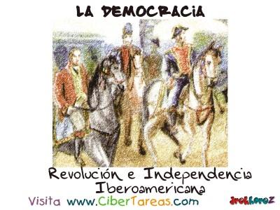 Revolucion e Independencia Iberoamericana - La Democracia