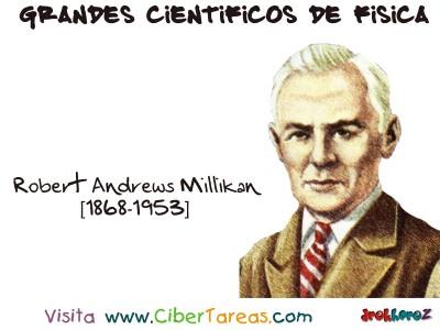 Robert Andrews Millikan - Grandes Cientificos de Fisica