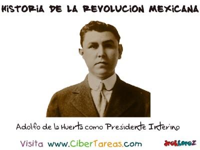Adolfo de la Huerta como Presidente Interino - Historia de la Revolucion Mexicana