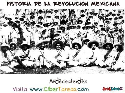 Antecedentes de la Revolucion  - Historia de la Revolucion Mexicana