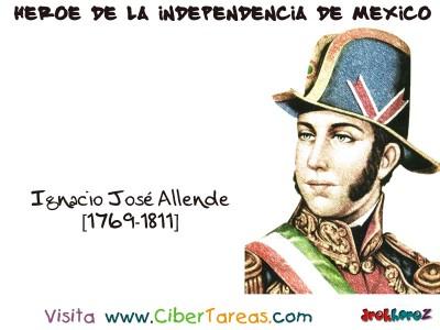 Ignacio Jose Allende - Heroe de la Independencia de Mexico