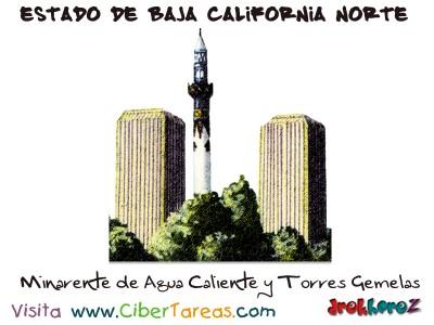 Minarente de Agua Caliente y Torres Gemelas - Estado de Baja California Norte