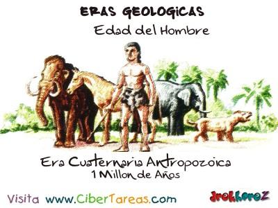 Era Cuaternaria antropozoica Edad del Hombre - Eras Geologicas