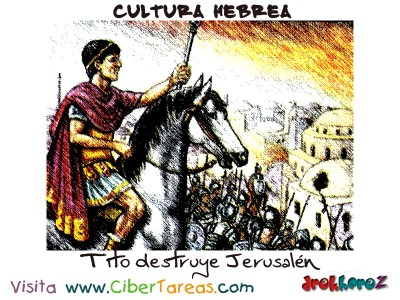 Tito destruye Jerusalen - Cultura Hebrea