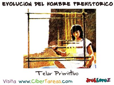 Telar Primitivo - Hombre Prehistorico