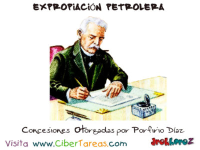Concesiones Otorgadas por Porfirio Díaz – Expropiación Petrolera 0