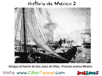 Ataque al Fuerte de San Juan Ulua Francia contra Mexico Historia de Mexico